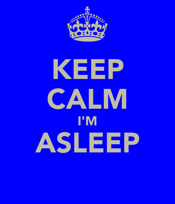 KEEP CALM I'M ASLEEP