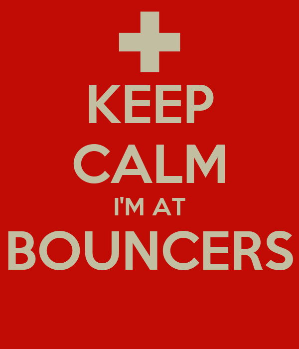 KEEP CALM I'M AT BOUNCERS
