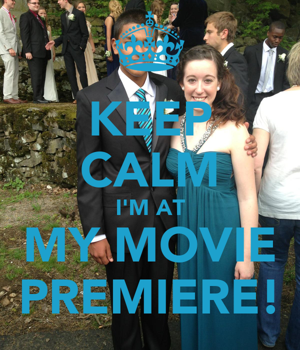 KEEP CALM I'M AT MY MOVIE PREMIERE!