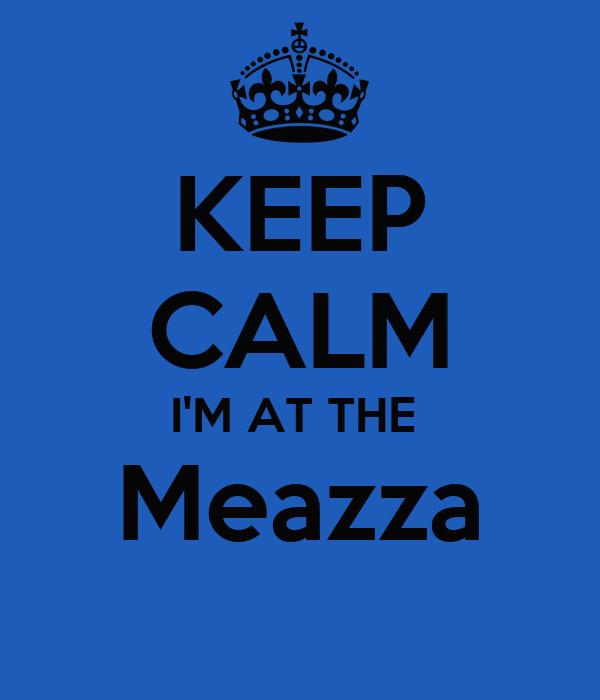 KEEP CALM I'M AT THE  Meazza