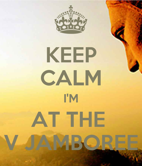 KEEP CALM I'M AT THE  V JAMBOREE