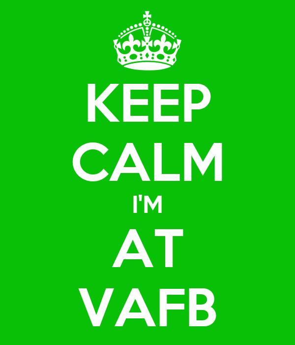 KEEP CALM I'M AT VAFB