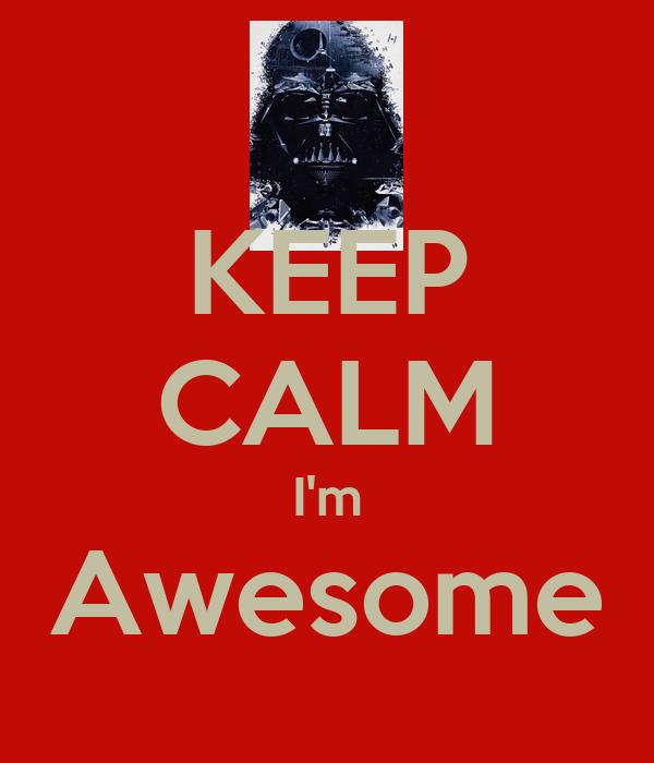 KEEP CALM I'm Awesome