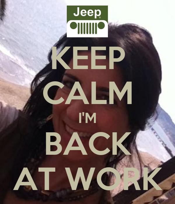 KEEP CALM I'M BACK AT WORK