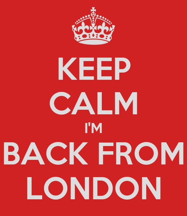 KEEP CALM I'M BACK FROM LONDON