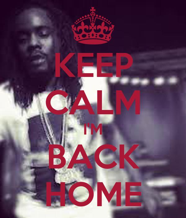 KEEP CALM I'M BACK HOME