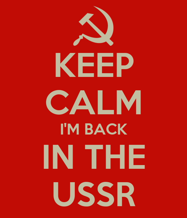 KEEP CALM I'M BACK IN THE USSR