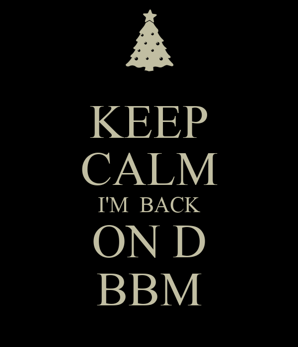 KEEP CALM I'M  BACK ON D BBM