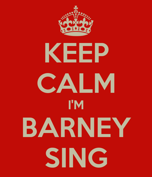 KEEP CALM I'M BARNEY SING