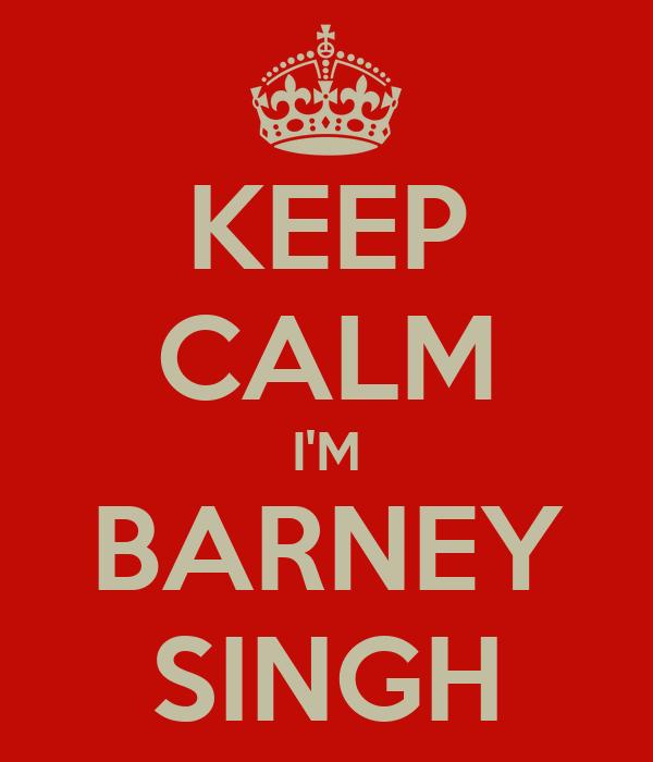 KEEP CALM I'M BARNEY SINGH