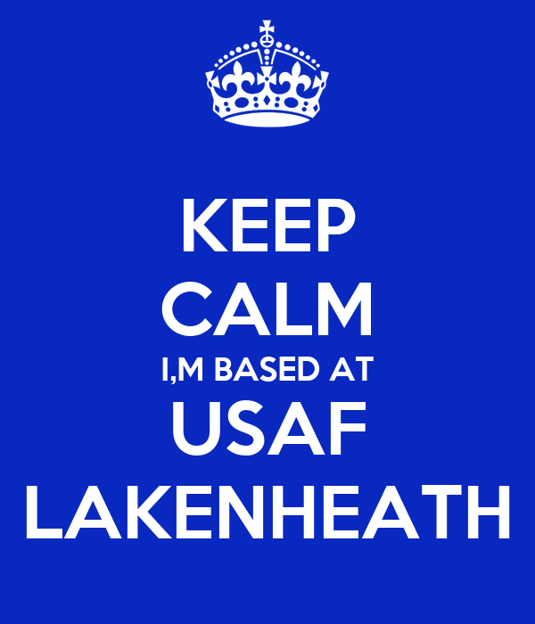 KEEP CALM I,M BASED AT USAF LAKENHEATH