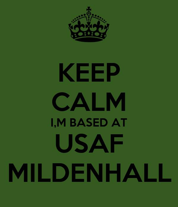 KEEP CALM I,M BASED AT USAF MILDENHALL