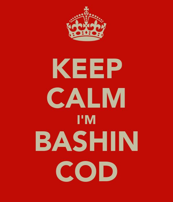 KEEP CALM I'M BASHIN COD