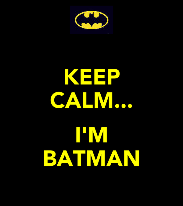 KEEP CALM...  I'M BATMAN