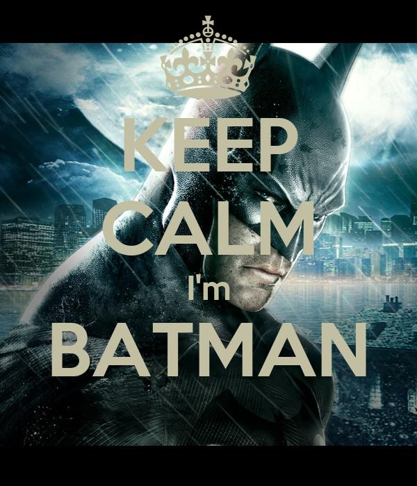 KEEP CALM I'm BATMAN
