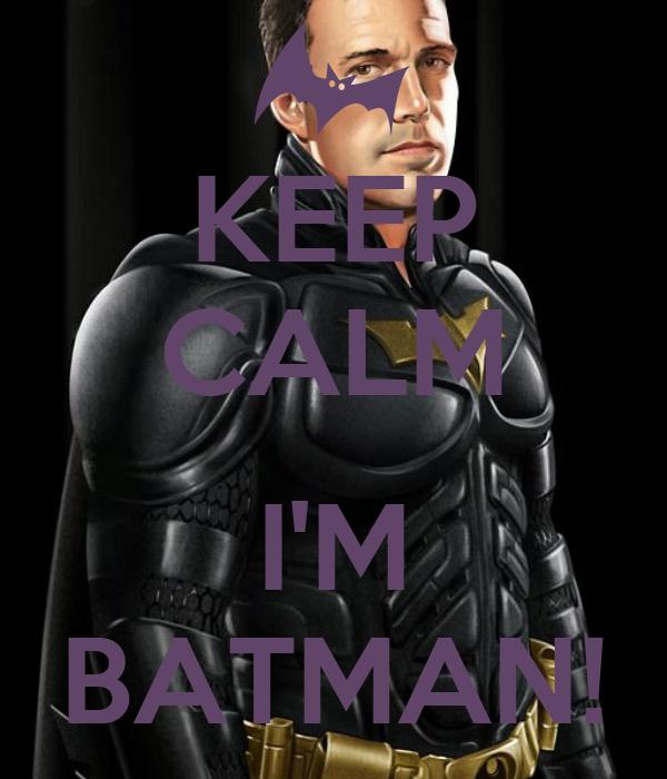 KEEP CALM  I'M BATMAN!
