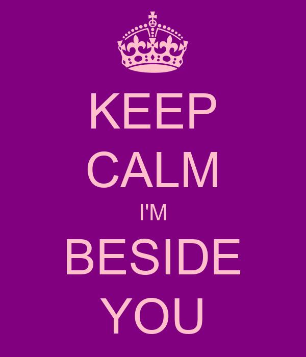 KEEP CALM I'M BESIDE YOU