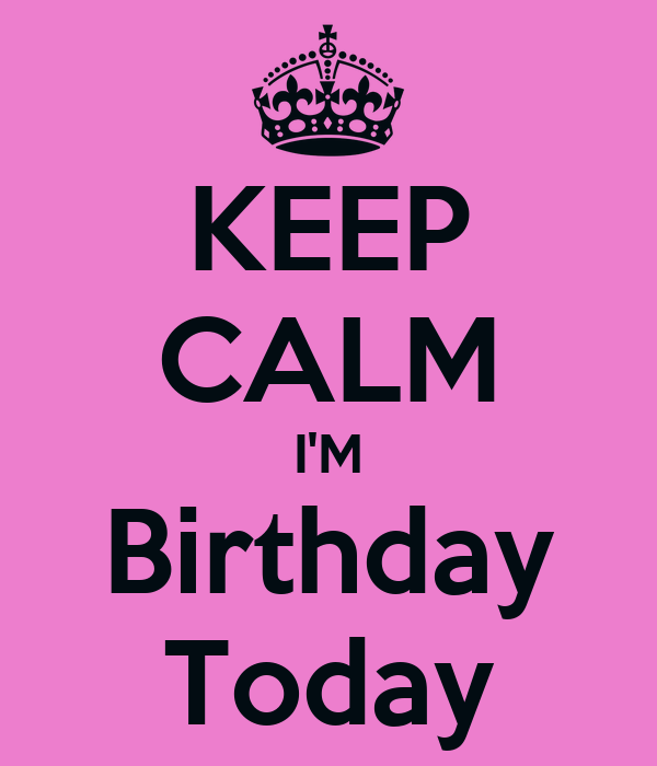 KEEP CALM I'M Birthday Today