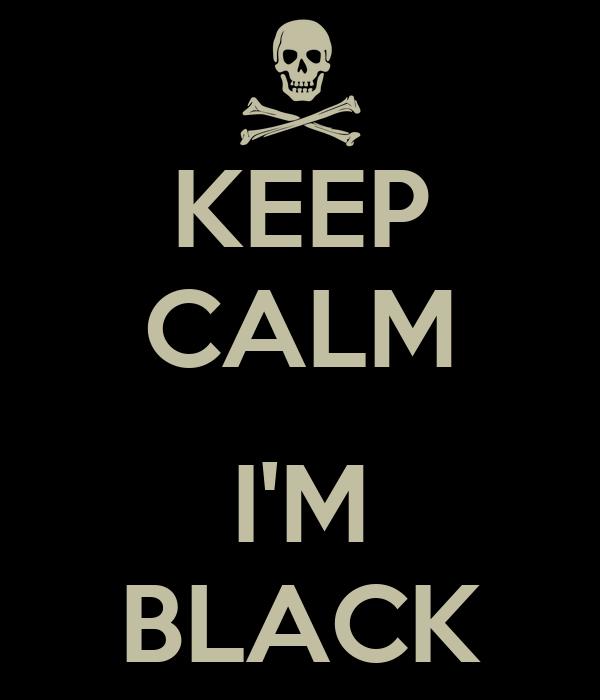 KEEP CALM  I'M BLACK
