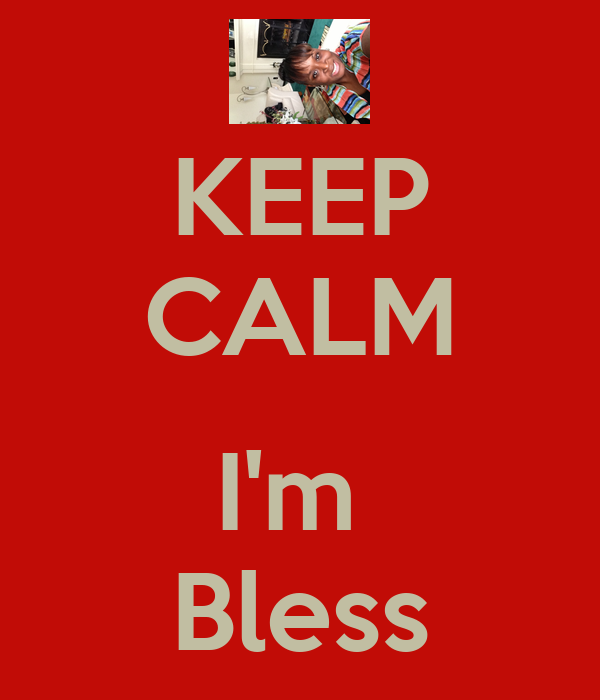 KEEP CALM  I'm  Bless