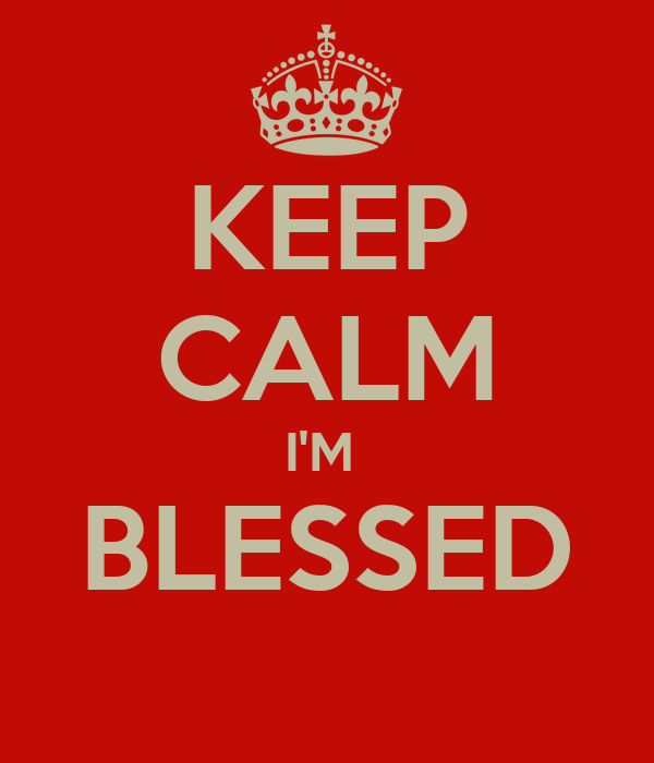 KEEP CALM I'M  BLESSED