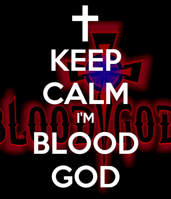 KEEP CALM I'M BLOOD GOD