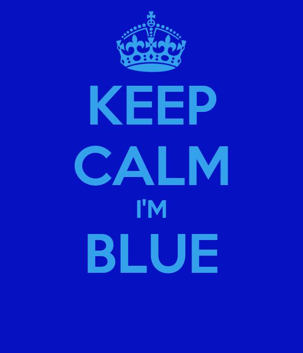 KEEP CALM I'M BLUE
