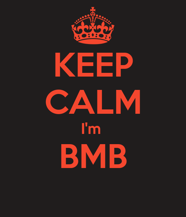 KEEP CALM I'm  BMB