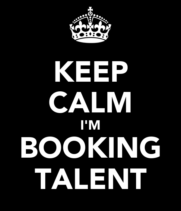 KEEP CALM I'M BOOKING TALENT