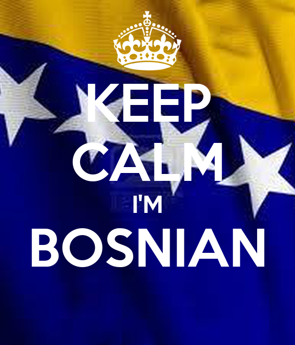 KEEP CALM I'M BOSNIAN