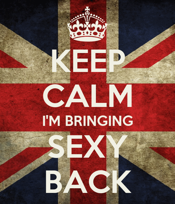 KEEP CALM I'M BRINGING SEXY BACK