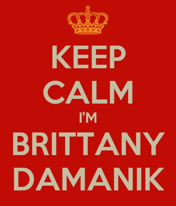 KEEP CALM I'M BRITTANY DAMANIK