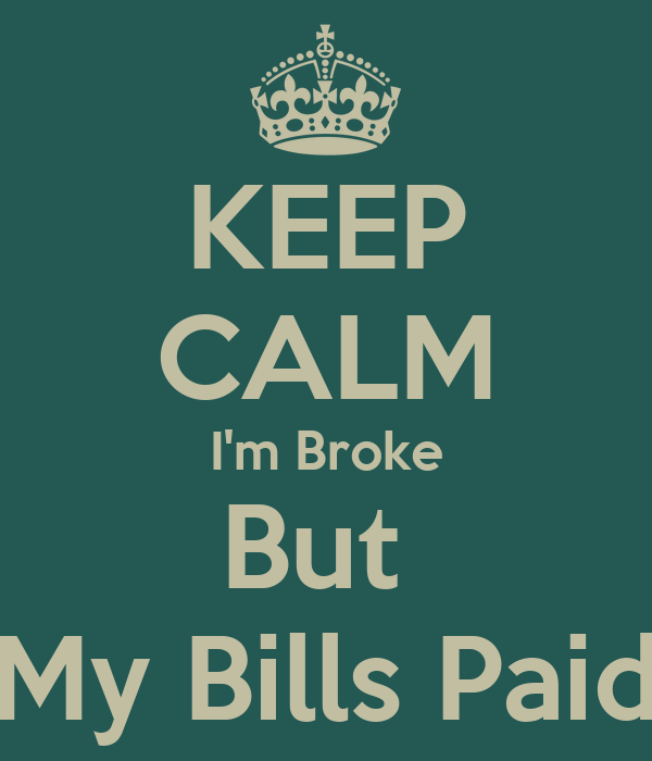 KEEP CALM I'm Broke But  My Bills Paid