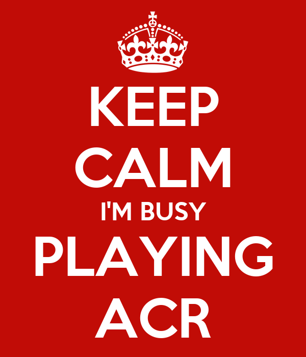KEEP CALM I'M BUSY PLAYING ACR