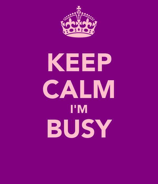 KEEP CALM I'M BUSY