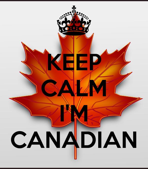 KEEP CALM  I'M CANADIAN