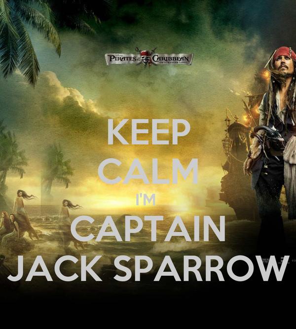 KEEP CALM I'M  CAPTAIN JACK SPARROW