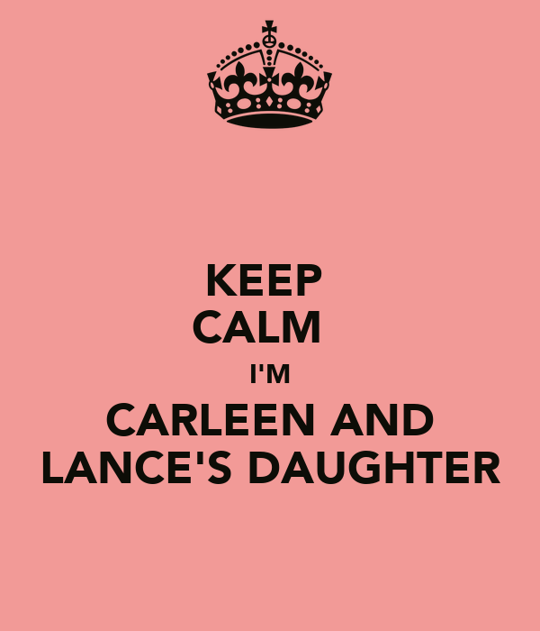 KEEP  CALM   I'M CARLEEN AND LANCE'S DAUGHTER