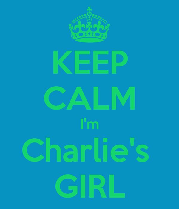 KEEP CALM I'm Charlie's  GIRL