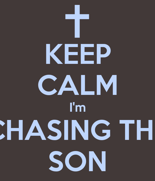 KEEP CALM I'm CHASING THE SON