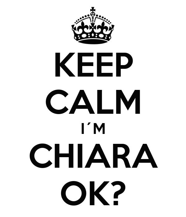 KEEP CALM I´M CHIARA OK?