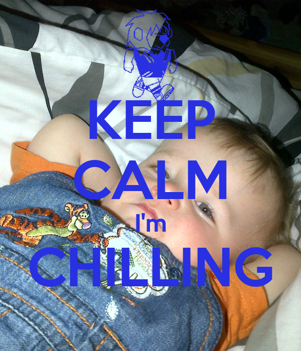 KEEP CALM I'm CHILLING