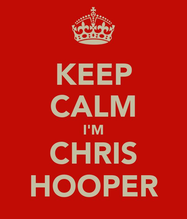 KEEP CALM I'M CHRIS HOOPER