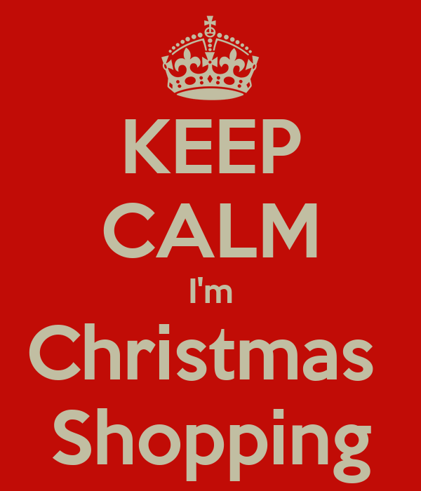 KEEP CALM I'm Christmas  Shopping