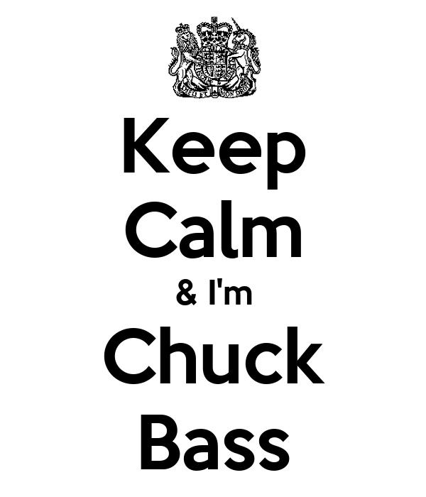 Keep Calm & I'm Chuck Bass