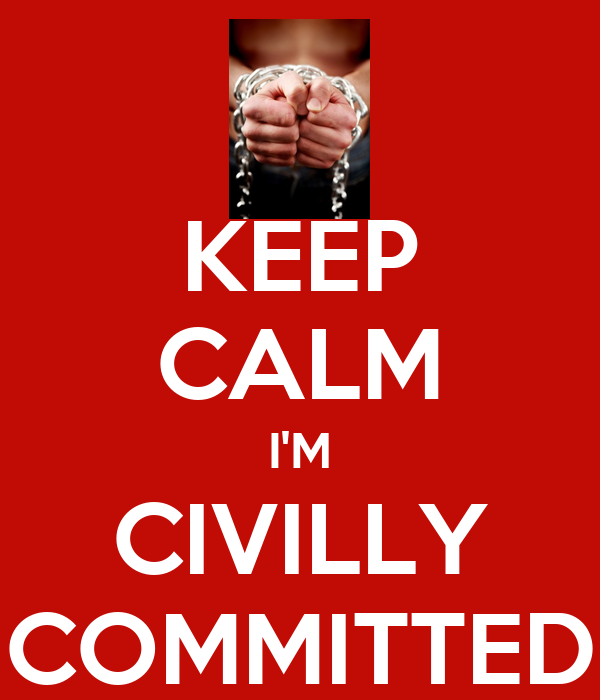 KEEP CALM I'M CIVILLY COMMITTED