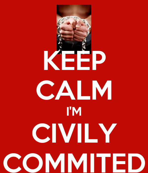 KEEP CALM I'M CIVILY COMMITED