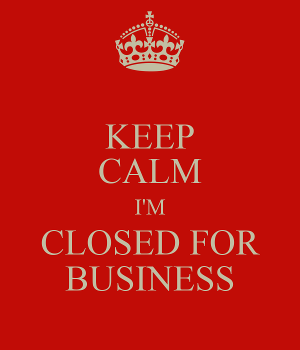 KEEP CALM I'M CLOSED FOR BUSINESS