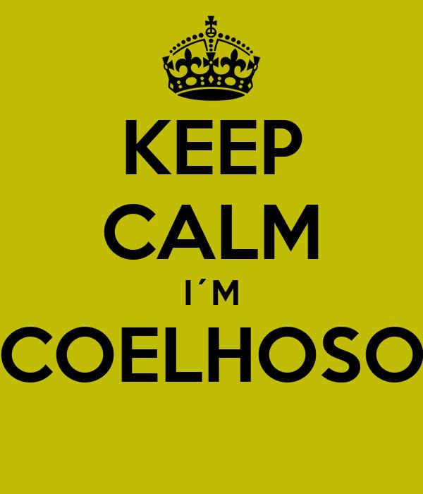 KEEP CALM I´M COELHOSO