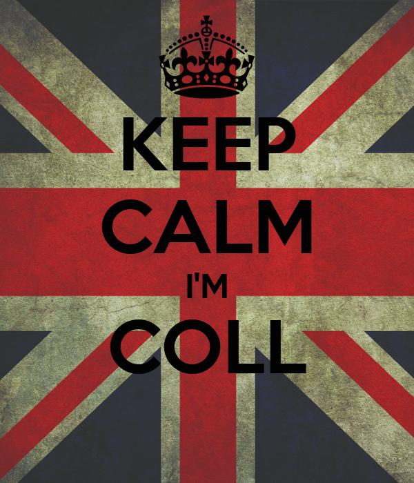 KEEP CALM I'M COLL